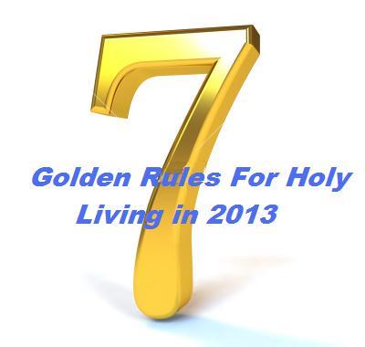 7 seven golden rules for holy living in 2013