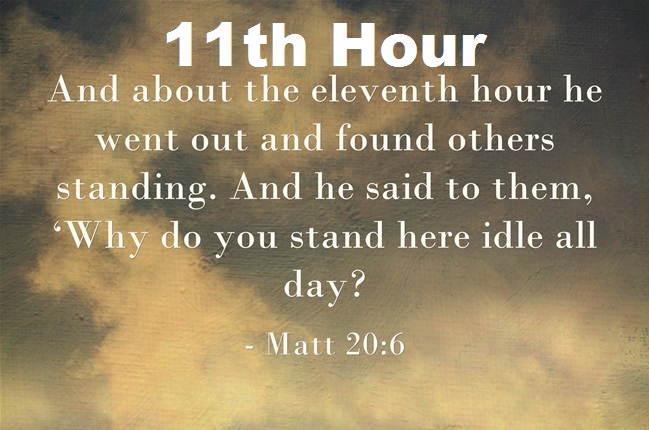 Eleventh hour right now and that jesus could return at any given