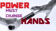 POWER MUST CHANGE HANDS