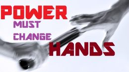 POWER MUST CHANGE HANDS