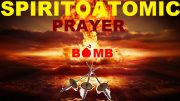 SPIRITOATOMIC PRAYER BOMB